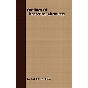 Outlines Of Theoretical Chemistry by Getman & Frederick H.