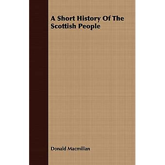 A Short History Of The Scottish People by Macmillan & Donald
