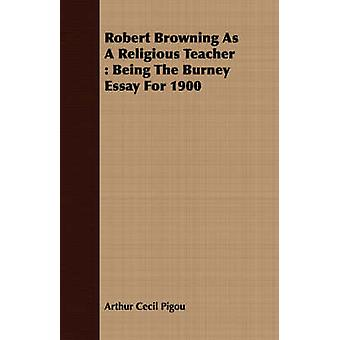 Robert Browning As A Religious Teacher  Being The Burney Essay For 1900 by Pigou & Arthur Cecil
