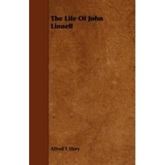 The Life of John Linnell by Story & Alfred T.