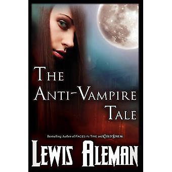 The AntiVampire Tale the AntiVampire Tale Book 1 by Aleman & Lewis E.