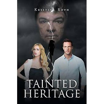 Tainted Heritage door Kristine Roth