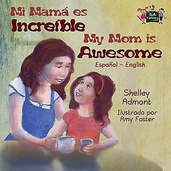 My Mom is Awesome Spanish English Bilingual Edition by Admont & Shelley