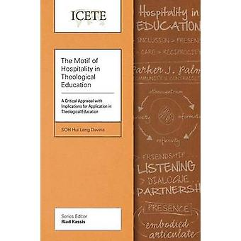 The Motif of Hospitality in Theological Education A Critical Appraisal with Implications for Application in Theological Education by Soh & Davina Hui Leng