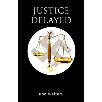 Justice Delayed by Walters & Ron