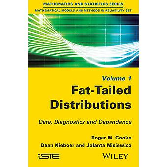 FatTailed Distributions Data Diagnostics and Dependence by Cooke & Roger M.