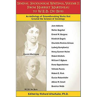 Seminal Sociological Writings Volume 2 From Harriet Martineau to W.E.B. Du Bois by Altschuler & Richard
