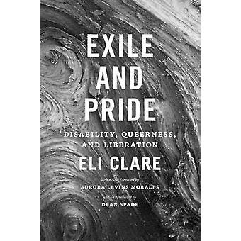 Exile and Pride - Disability - Queerness - and Liberation by Eli Clare