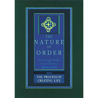 The Process of Creating Life - The Nature of Order - Book 2 - An Essay