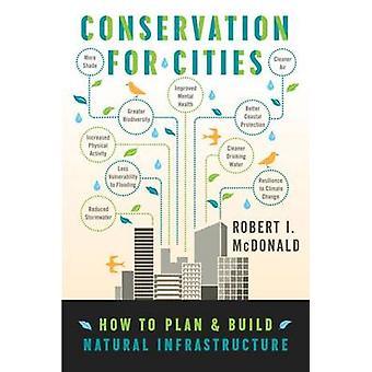 Conservazione per città - come pianificare & costruire infrastrutture naturali b