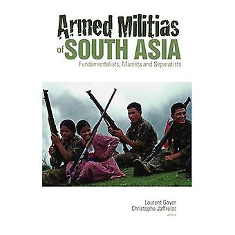 Armed Militias of South Asia - Fundamentalists - Maoists and Separatis
