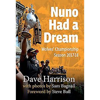 Nuno Had A Dream - Wolves' Championship Season 2017-18 by Dave Harriso