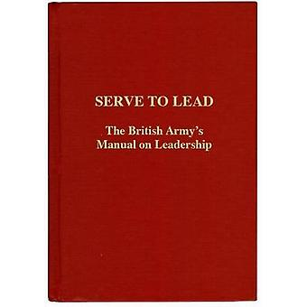 Serve to Lead - The British Army's Anthology on Leadership by Winston