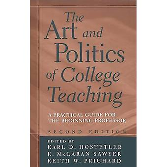 The Art and Politics of College Teaching - A Practical Guide for the B