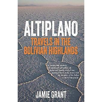 Altiplano - Travels in the Bolivian Highlands by Jamie Grant - 9781913