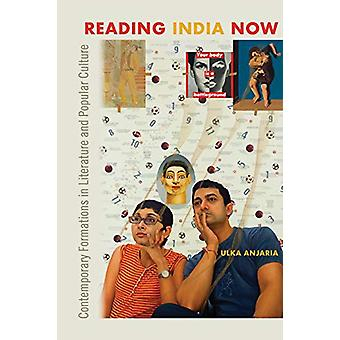 Reading India Now - Contemporary Formations in Literature and Popular