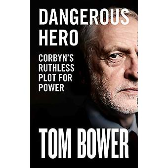 Dangerous Hero - Corbyn's Ruthless Plot for Power by Tom Bower - 97800