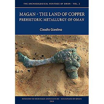 Magan - The Land of Copper - Prehistoric Metallurgy of Oman by Claudio