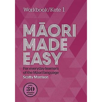 Maori Made Easy Workbook 1/Kete 1 by Scotty Morrison - 9780143771708