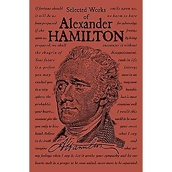 Selected Works of Alexander Hamilton by Alexander Hamilton - 97816841