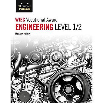 WJEC Vocational Award Engineering Level 1/2 by Matthew Wrigley - 9781