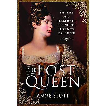 The Lost Queen - The Life & Tragedie van de Prins Regent's Daughte