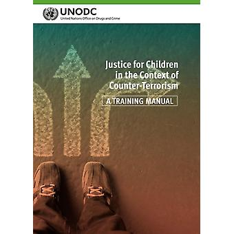 Justice for children in the context of counterterrorism by United Nations Office on Drugs and Crime