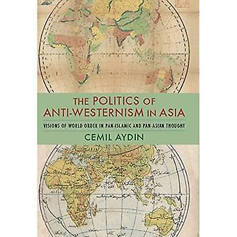 Länsivastaisuuden politiikka Aasiassa: Visioita maailmanjärjestyksestä yleis-islamilaisessa ja panaasialaisessa ajatuksessa (Columbia Studies in International and Global History)