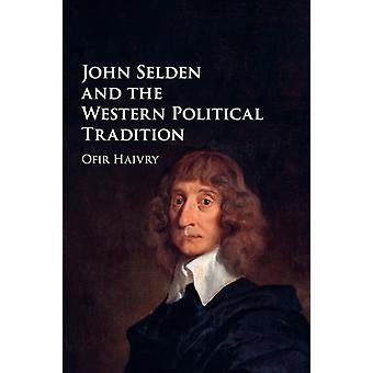 John Selden and the Western Political Tradition by Ofir Haivry