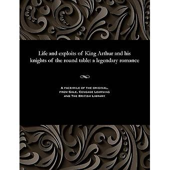 Life and Exploits of King Arthur and His Knights of the Round Table -