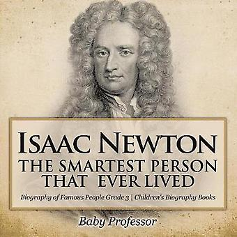 Isaac Newton - The Smartest Person That Ever Lived - Biography of Famo