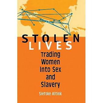 Stolen Lives - Trading Women into Sex and Slavery by Sietske Altink -