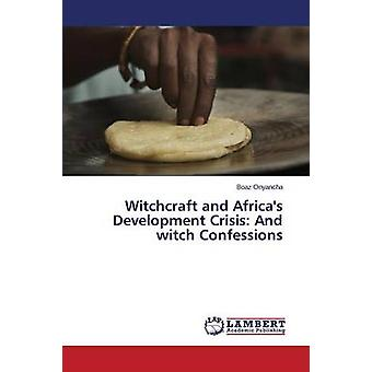 Witchcraft and Africa's Development Crisis - And Witch Confessions by