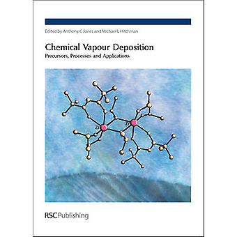 Chemical Vapour Deposition by Edited by Anthony C Jones & Edited by Michael L Hitchman