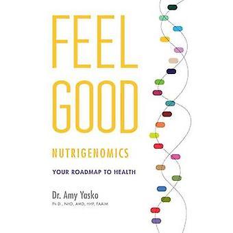 Feel Good Nutrigenomics by Yasko & Dr Amy