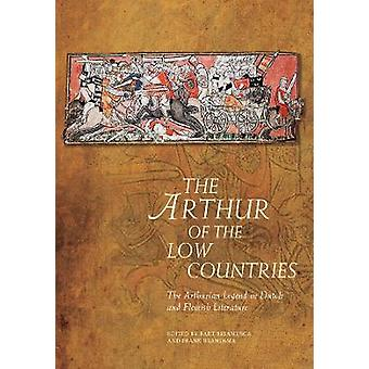 The Arthur of the Low Countries The Arthurian Legend in Dutch and Flemish Literature Arthurian Literature in the Middle Ages
