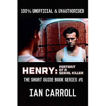 Henry: Portrait of a Serial Killer: The Short Guide - Book Series #1 (The Short Guide - Book)