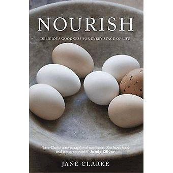 Nourish - Delicious Goodness for Every Stage of Life by Jane Clarke -