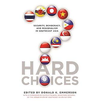Hard Choices - Security - Democracy - and Regionalism in Southeast Asi