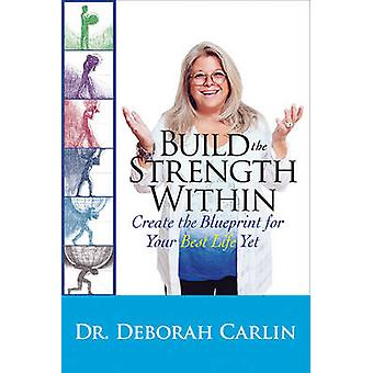 Build the Strength Within - Create the Blueprint for Your Best Life Ye
