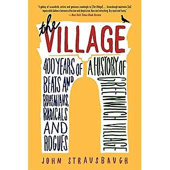 Byn: 400 år av Beats och bohemer, radikaler och skojare, en historia av Greenwich Village