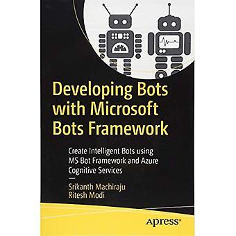 Utveckla robotar med Microsoft Bots Framework: skapa intelligenta robotar använder MS Bot Framework och Azure kognitiva tjänster