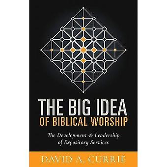 Het grote idee van bijbelse aanbidding: de ontwikkeling en leiderschap verklarend VANDIENSTEN