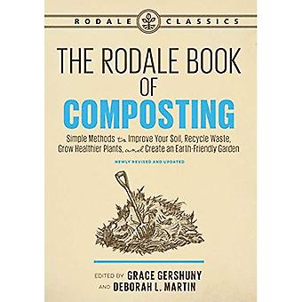 The Rodale Book of Composting, Newly Revised and Updated: Simple Methods� to Improve Your Soil, Recycle Waste, Grow Healthier Plants, and Create an Ear