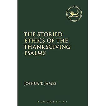 The Storied Ethics of the Thanksgiving Psalms (The Library of Hebrew Bible/Old� Testament Studies)