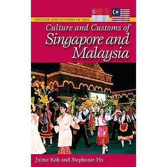 Culture and Customs of Singapore and Malaysia by Koh & Jaime