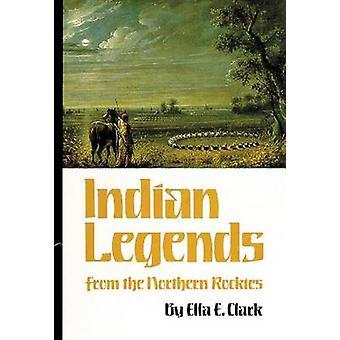 Indianische Legenden der nördlichen Rocky Mountains von Clark & Ella C.