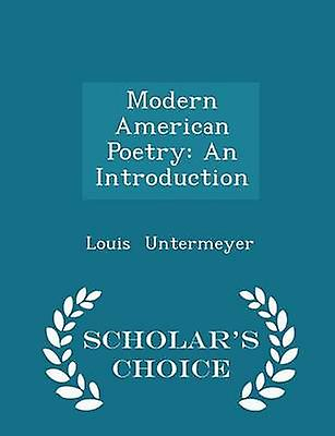 Modern American Poetry An Introduction  Scholars Choice Edition by Untermeyer & Louis