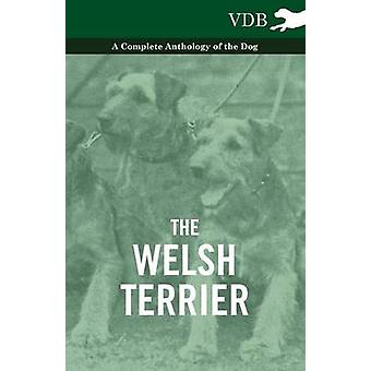 The Welsh Terrier  A Complete Anthology of the Dog by Various