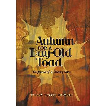Autumn for a DayOld Toad The Journal of A. Manley Stanz by Boykie & Terry Scott